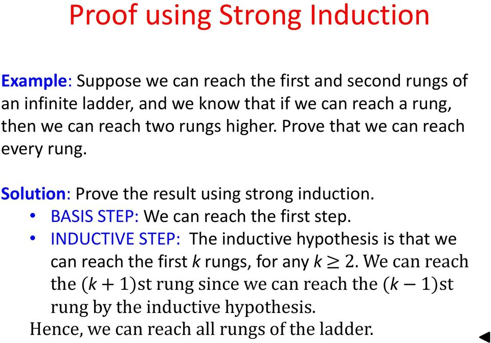 BASIS STEP: We can reach the first step. INDUCTIVE STEP: The inductive hypothesis is that we can reach the first k rungs, for any k 2.