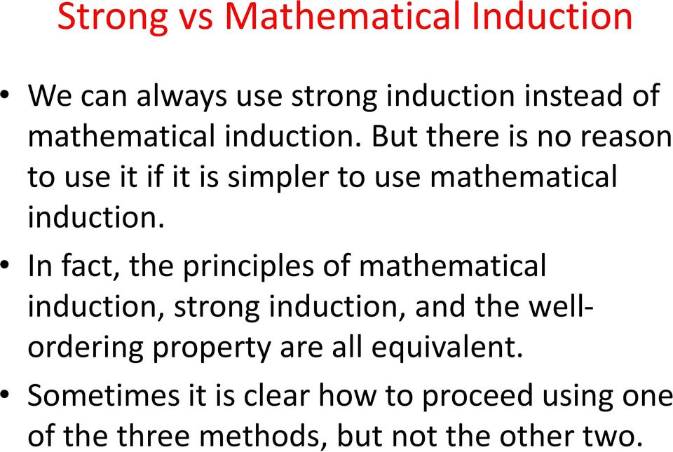 In fact, the principles of mathematical induction, strong induction, and the wellordering property