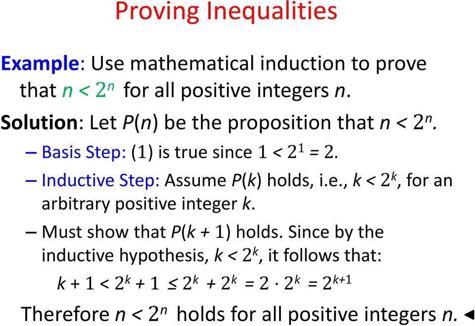 Inductive Step: Assume P(k) holds, i.e., k < 2 k, for an arbitrary positive integer k. Must show that P(k + 1) holds.