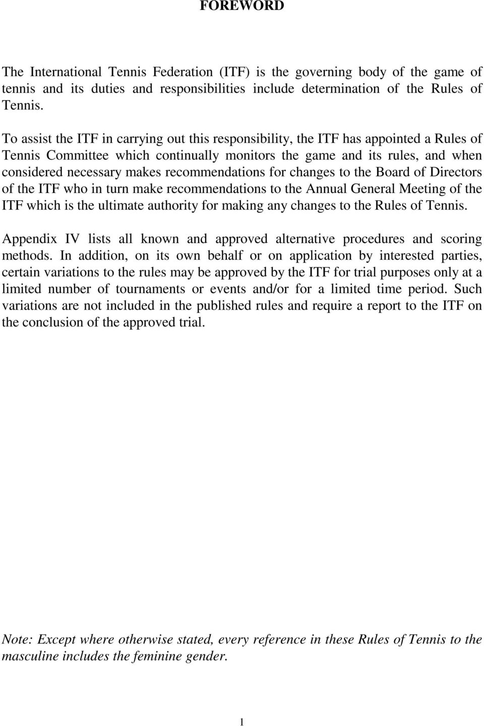 recommendations for changes to the Board of Directors of the ITF who in turn make recommendations to the Annual General Meeting of the ITF which is the ultimate authority for making any changes to