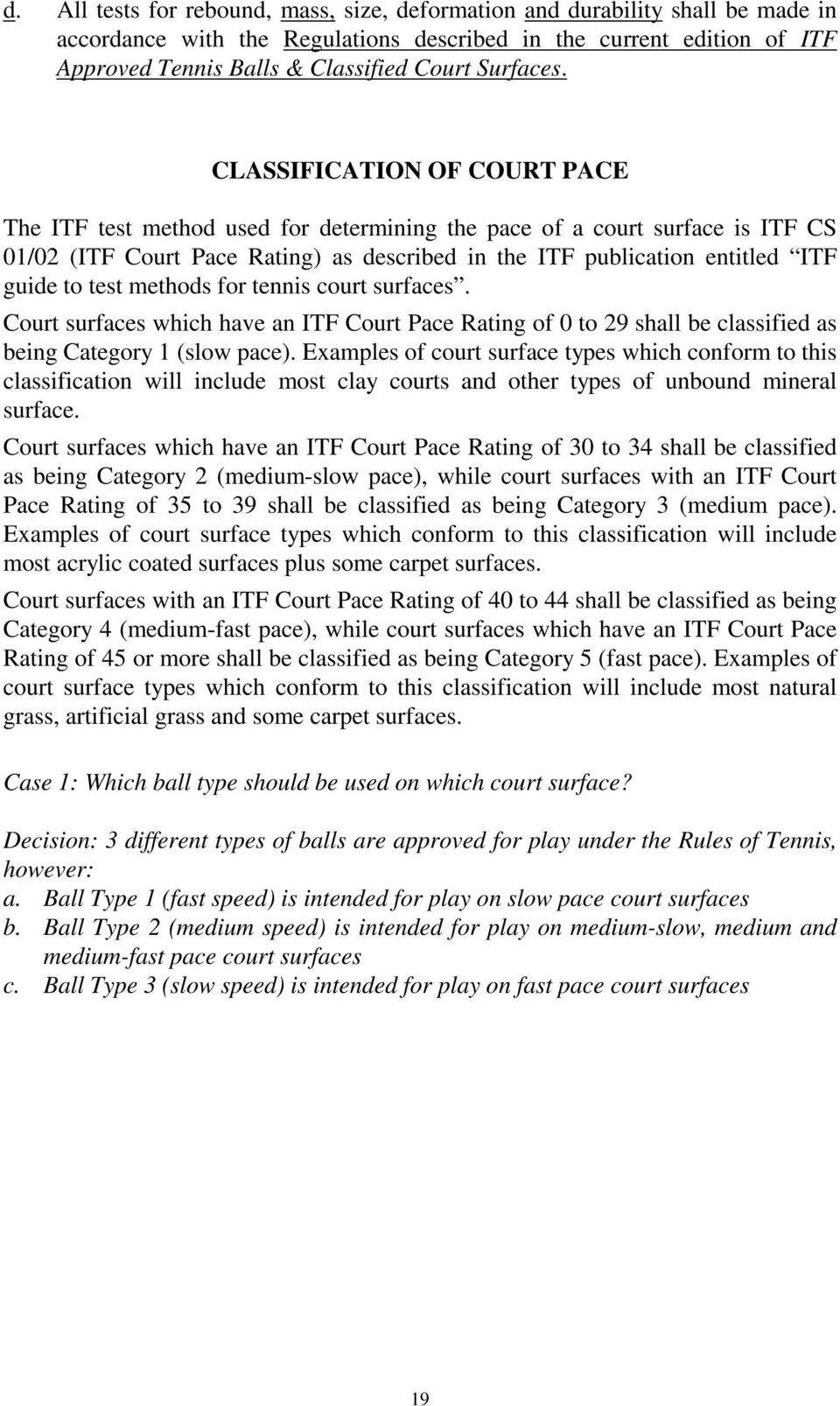 CLASSIFICATION OF COURT PACE The ITF test method used for determining the pace of a court surface is ITF CS 01/02 (ITF Court Pace Rating) as described in the ITF publication entitled ITF guide to