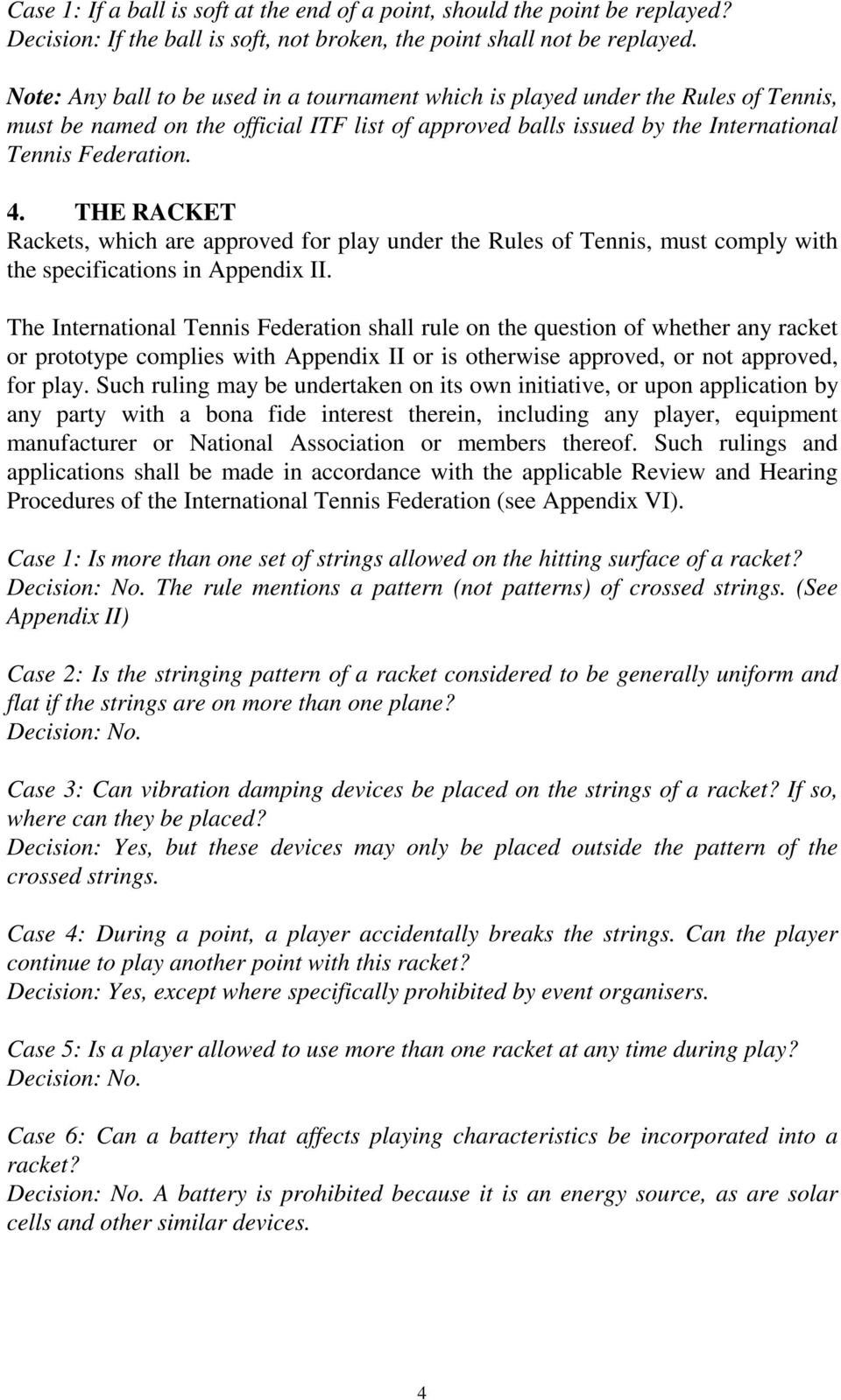 THE RACKET Rackets, which are approved for play under the Rules of Tennis, must comply with the specifications in Appendix II.