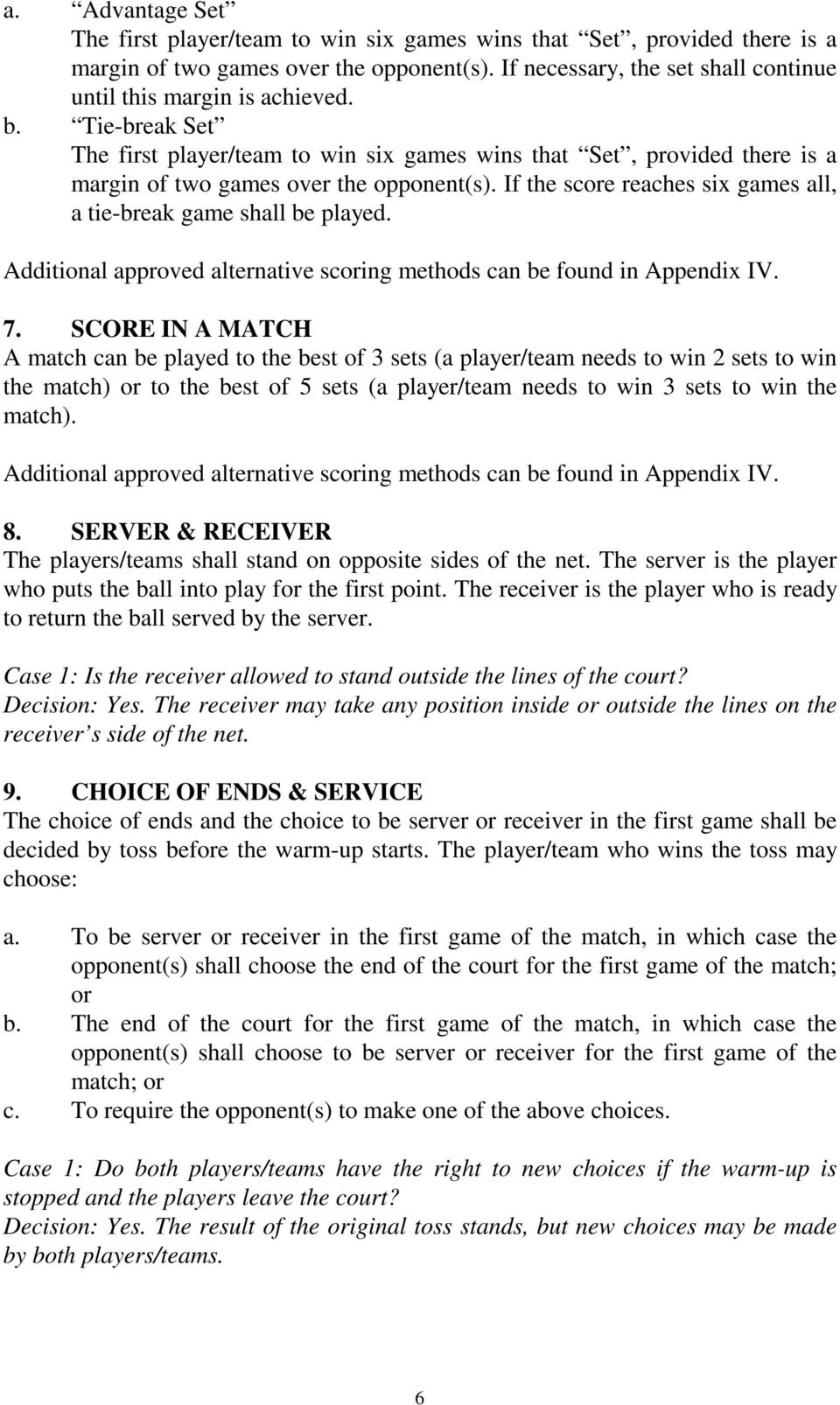 If the score reaches six games all, a tie-break game shall be played. Additional approved alternative scoring methods can be found in Appendix IV. 7.