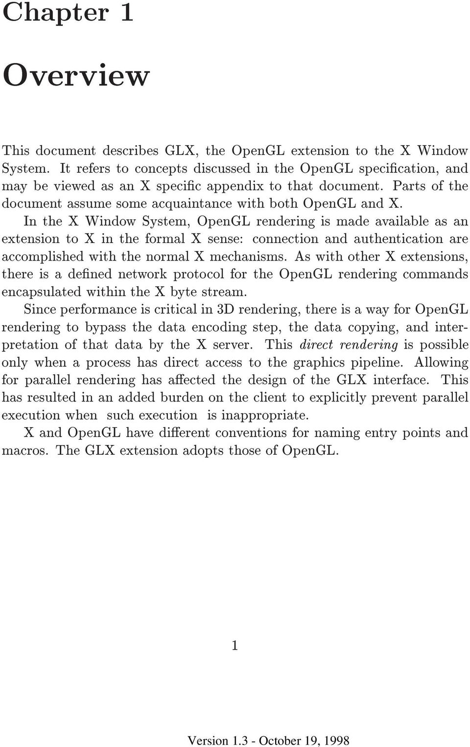 In the X Window System, OpenGL rendering is made available as an extension to X in the formal X sense: connection and authentication are accomplished with the normal X mechanisms.