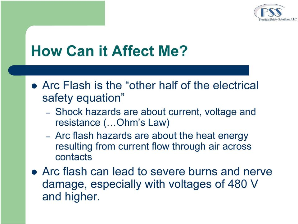 current, voltage and resistance ( Ohm s Law) Arc flash hazards are about the heat