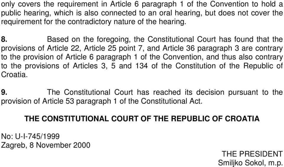Based on the foregoing, the Constitutional Court has found that the provisions of Article 22, Article 25 point 7, and Article 36 paragraph 3 are contrary to the provision of Article 6 paragraph 1 of