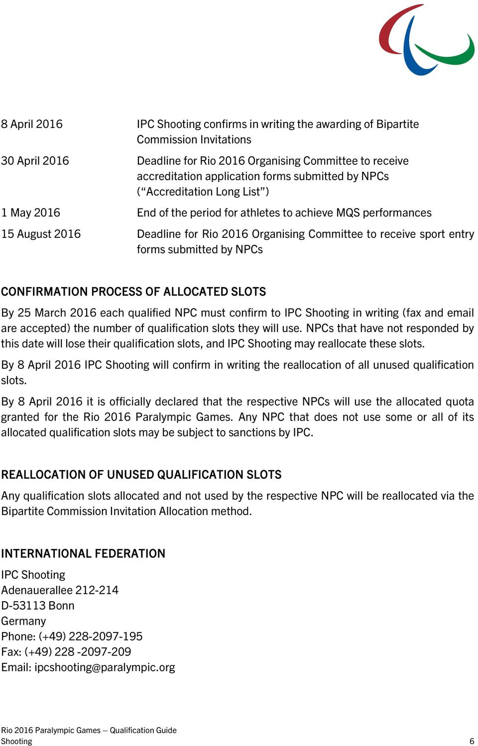 submitted by NPCs CONFIRMATION PROCESS OF ALLOCATED SLOTS By 25 March 2016 each qualified NPC must confirm to IPC Shooting in writing (fax and email are accepted) the number of qualification slots
