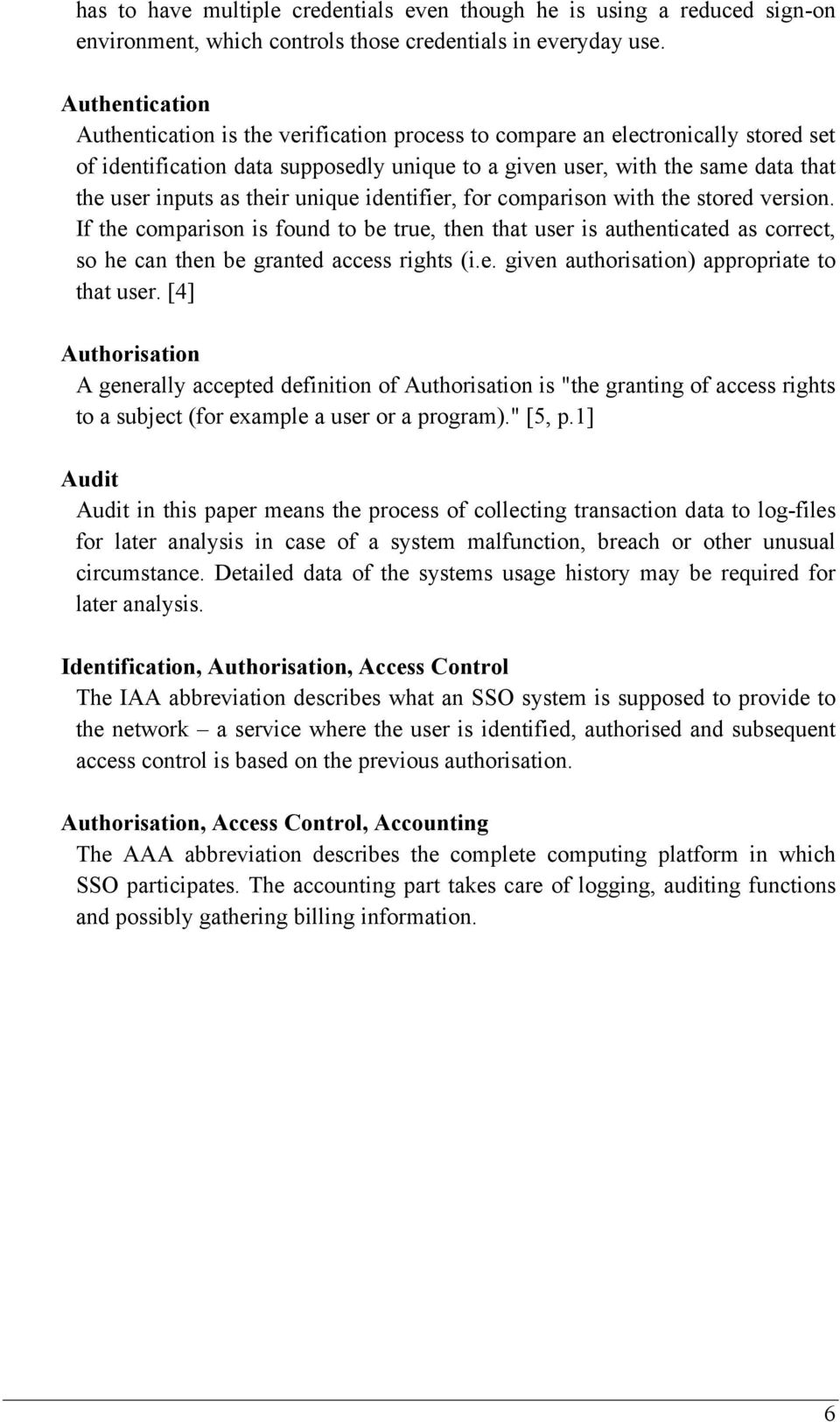 their unique identifier, for comparison with the stored version. If the comparison is found to be true, then that user is authenticated as correct, so he can then be granted access rights (i.e. given authorisation) appropriate to that user.