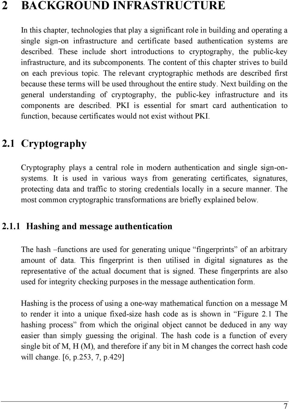 The relevant cryptographic methods are described first because these terms will be used throughout the entire study.
