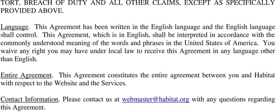 This Agreement, which is in English, shall be interpreted in accordance with the commonly understood meaning of the words and phrases in the United States of America.