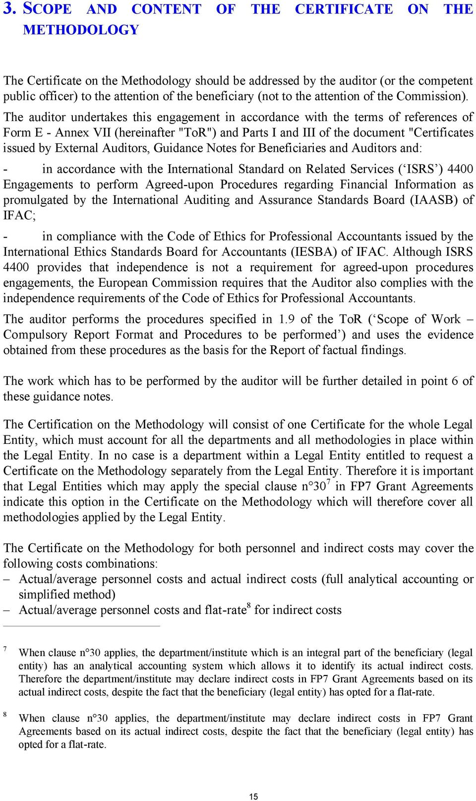 "The auditor undertakes this engagement in accordance with the terms of references of Form E - Annex VII (hereinafter ""ToR"") and Parts I and III of the document ""Certificates issued by External"