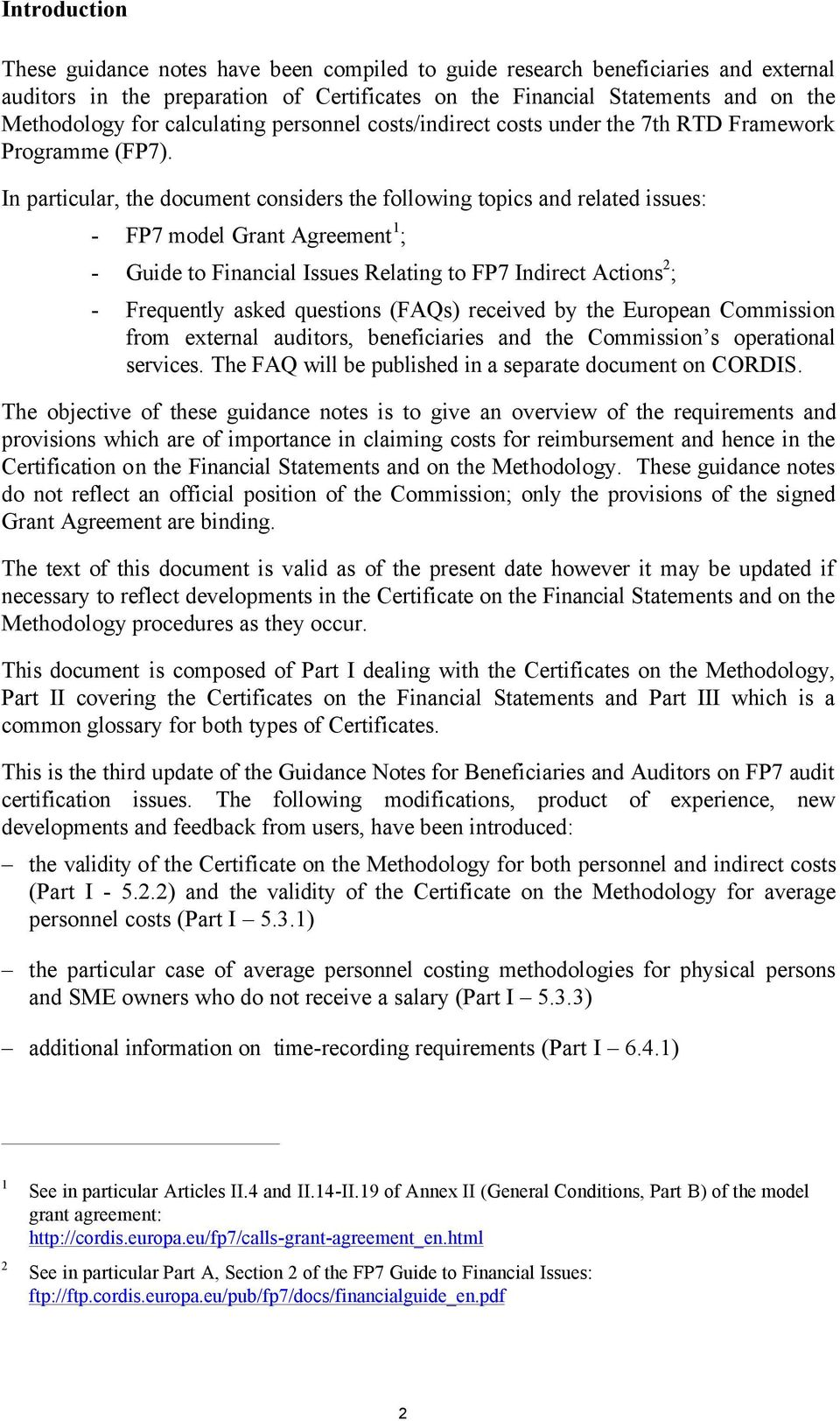 In particular, the document considers the following topics and related issues: - FP7 model Grant Agreement 1 ; - Guide to Financial Issues Relating to FP7 Indirect Actions 2 ; - Frequently asked