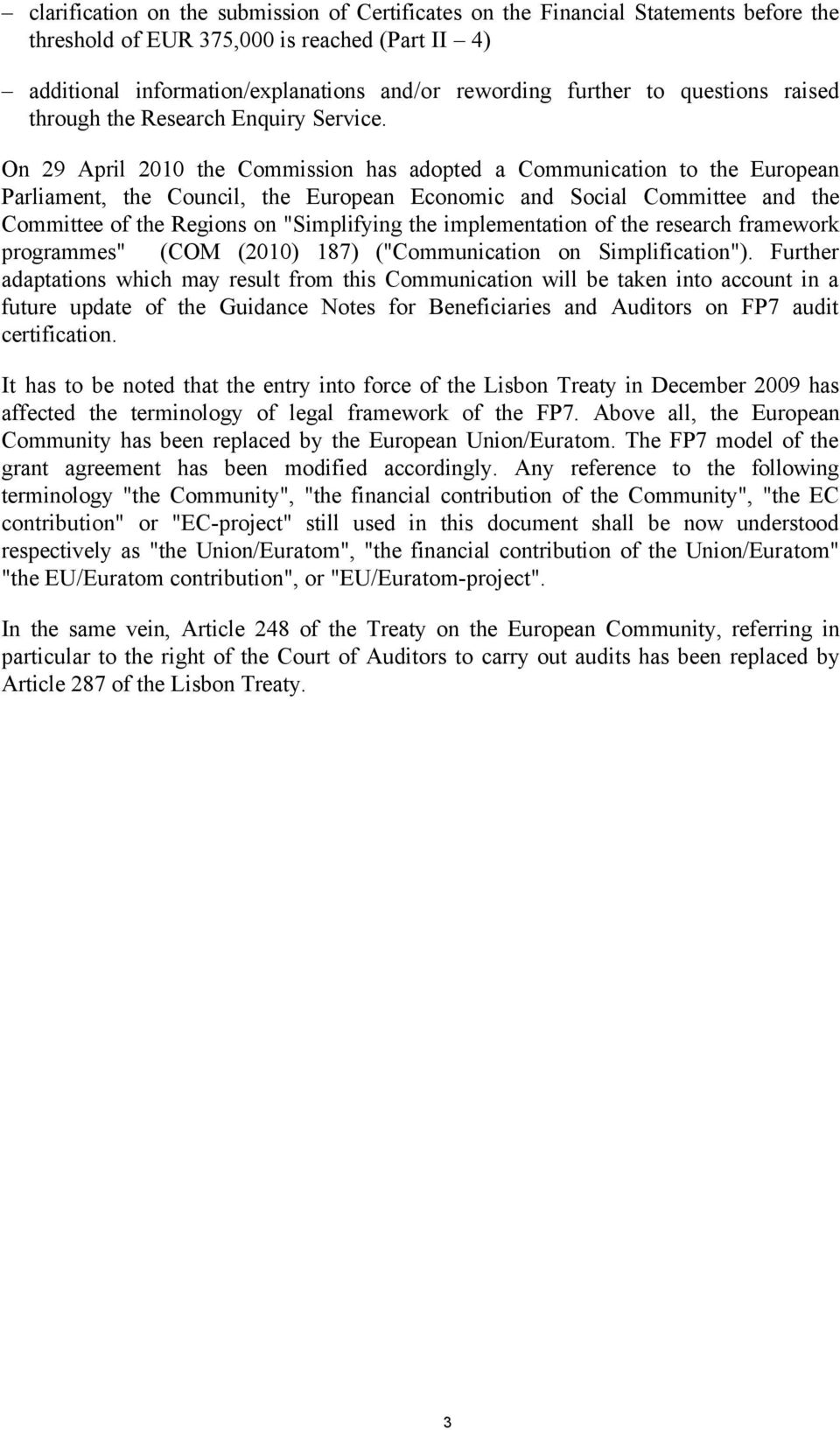 "On 29 April 2010 the Commission has adopted a Communication to the European Parliament, the Council, the European Economic and Social Committee and the Committee of the Regions on ""Simplifying the"