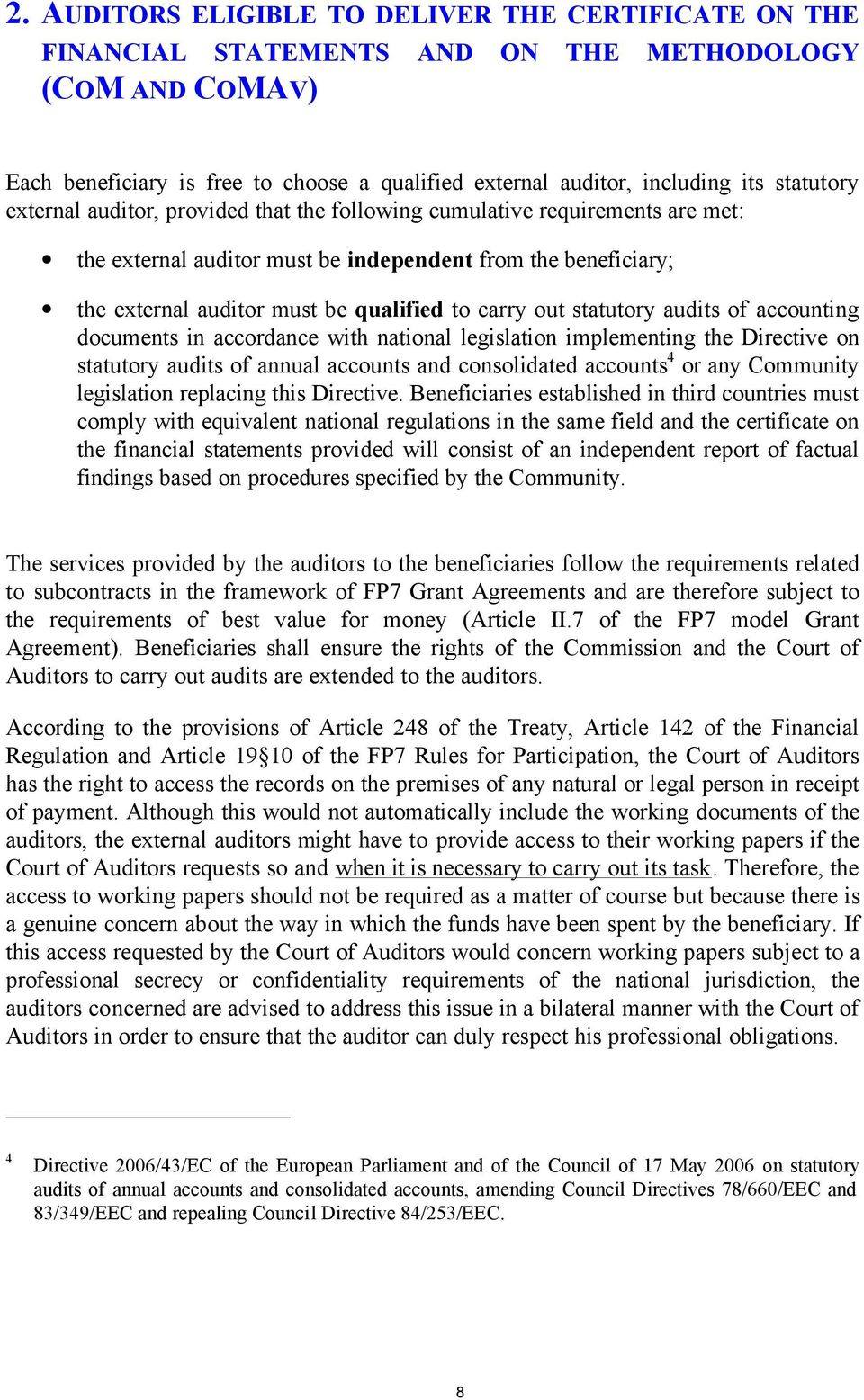 out statutory audits of accounting documents in accordance with national legislation implementing the Directive on statutory audits of annual accounts and consolidated accounts 4 or any Community