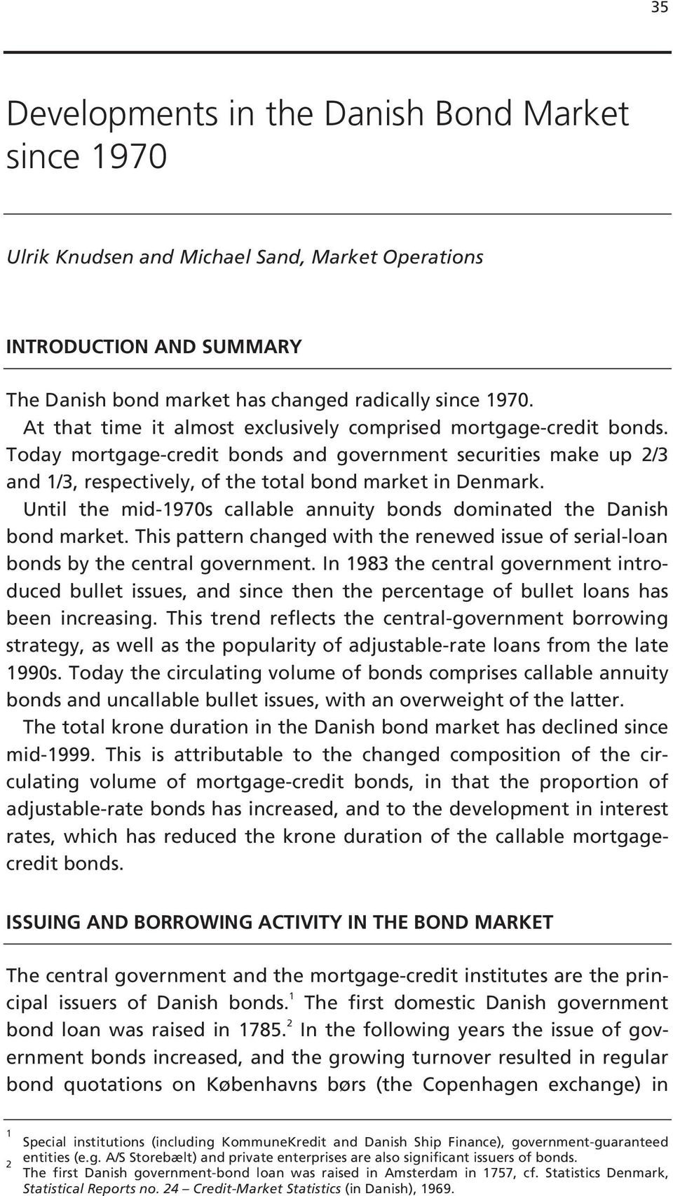 Until the mid-97s callable annuity bonds dominated the Danish bond market. This pattern changed with the renewed issue of serial-loan bonds by the central government.