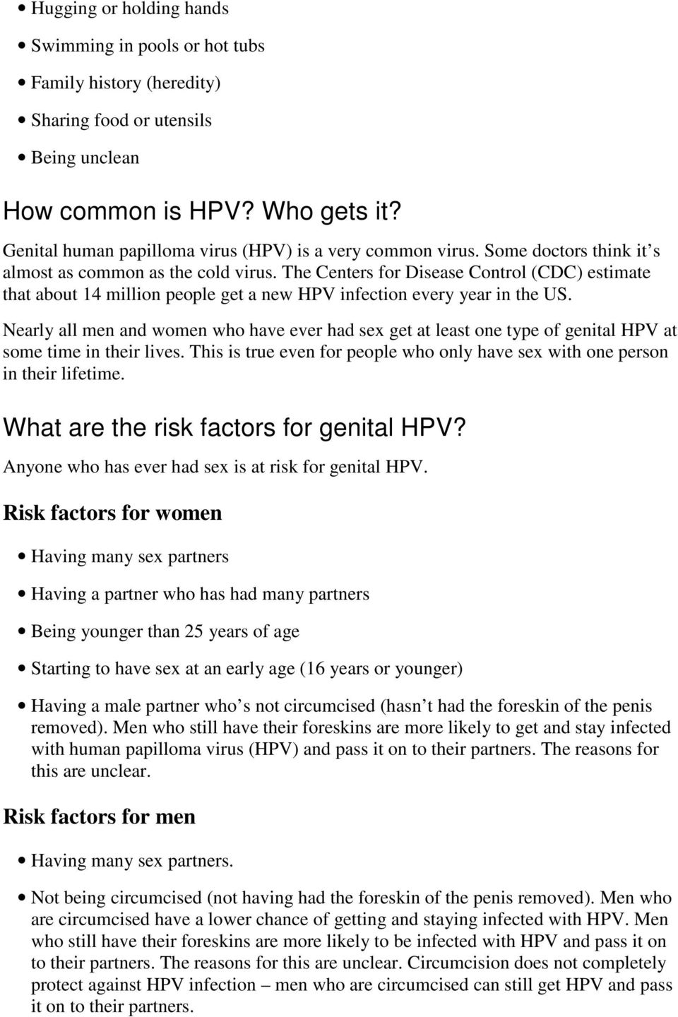 The Centers for Disease Control (CDC) estimate that about 14 million people get a new HPV infection every year in the US.