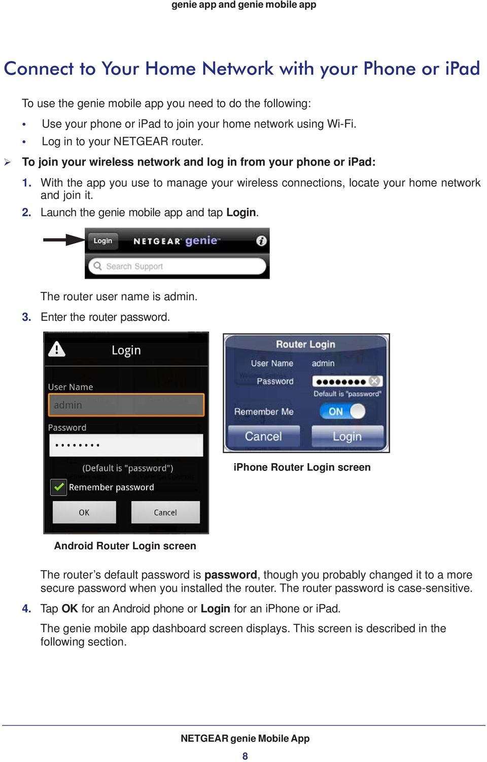Launch the genie mobile app and tap Login. The router user name is admin. 3. Enter the router password.