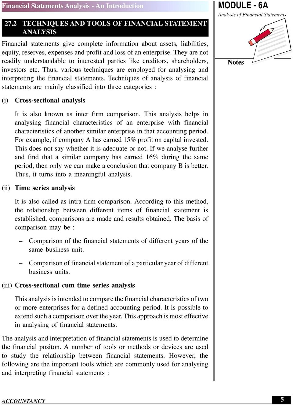 Techniques of analysis of financial statements are mainly classified into three categories : (i) Cross-sectional analysis It is also known as inter firm comparison.