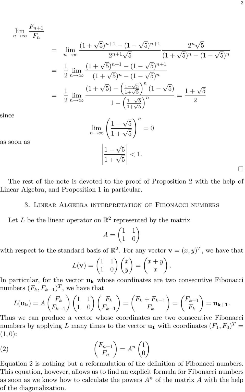 Liear Algebra iterpretatio of Fiboacci umbers Let L be the liear operator o R represeted by the matrix A 0 with respect to the stadard basis of R. For ay vector v x, y) T, we have that x x + y Lv).