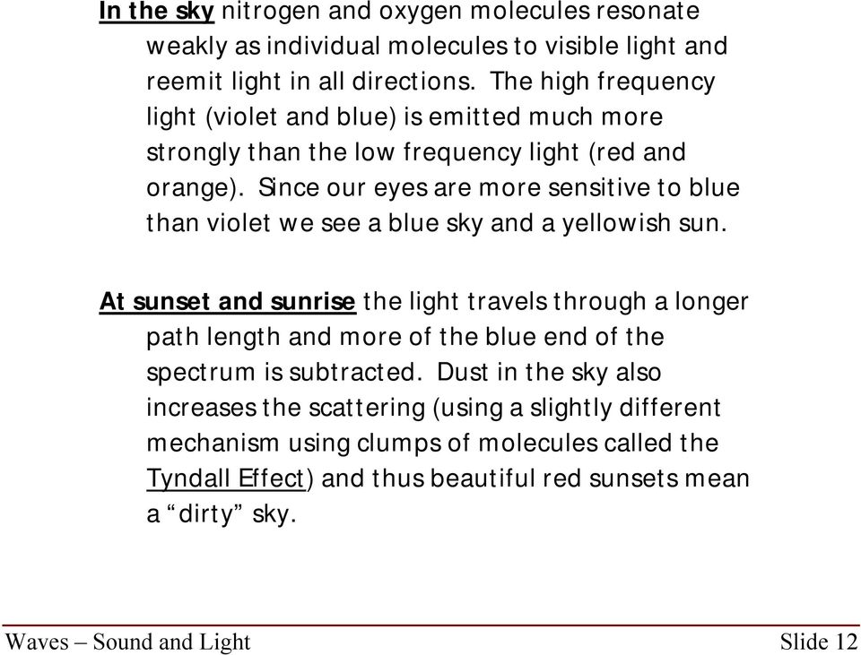 Since our eyes are more sensitive to blue than violet we see a blue sky and a yellowish sun.