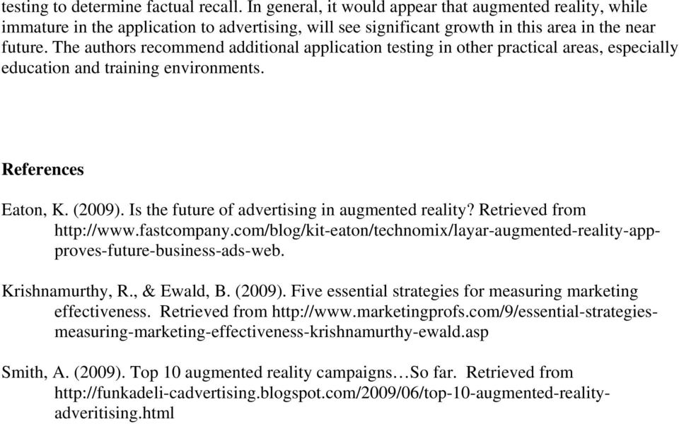 Is the future of advertising in augmented reality? Retrieved from http://www.fastcompany.com/blog/kit-eaton/technomix/layar-augmented-reality-appproves-future-business-ads-web. Krishnamurthy, R.
