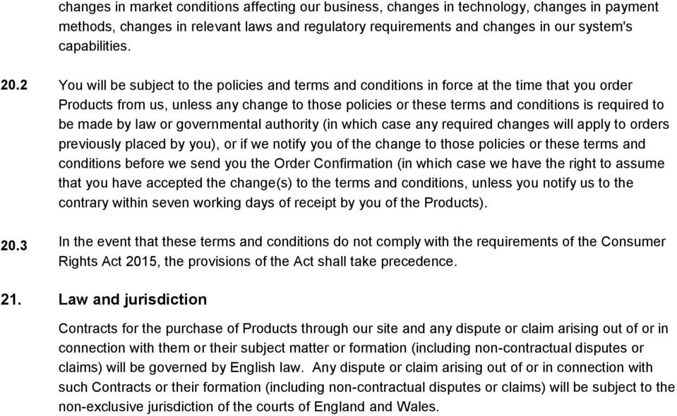 3 You will be subject to the policies and terms and conditions in force at the time that you order Products from us, unless any change to those policies or these terms and conditions is required to
