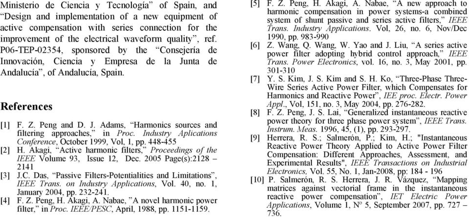 Industry Aplications Conference, October 1999, Vol, 1, pp. 448-455 [2] H. Akagi, Active harmonic filters, Proceedings of the IEEE Volume 93, Issue 12, Dec. 2005 Page(s):2128 2141 [3] J.C. Das, Passive Filters-Potentialities and Limitations, IEEE rans.