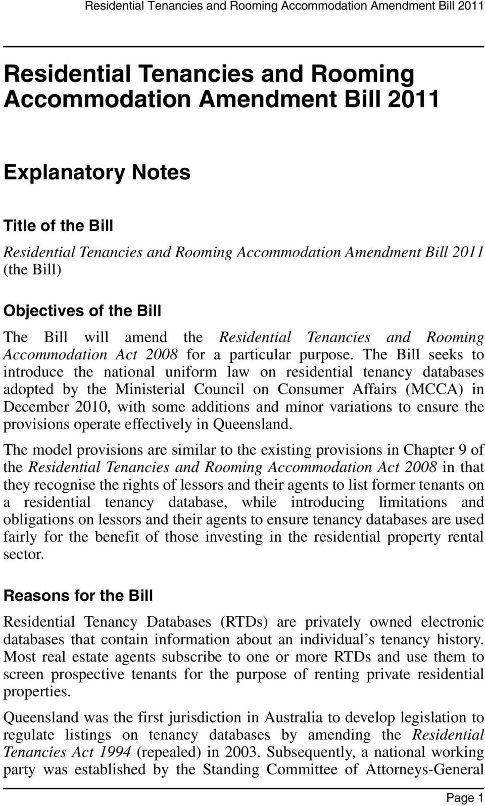 The Bill seeks to introduce the national uniform law on residential tenancy databases adopted by the Ministerial Council on Consumer Affairs (MCCA) in December 2010, with some additions and minor