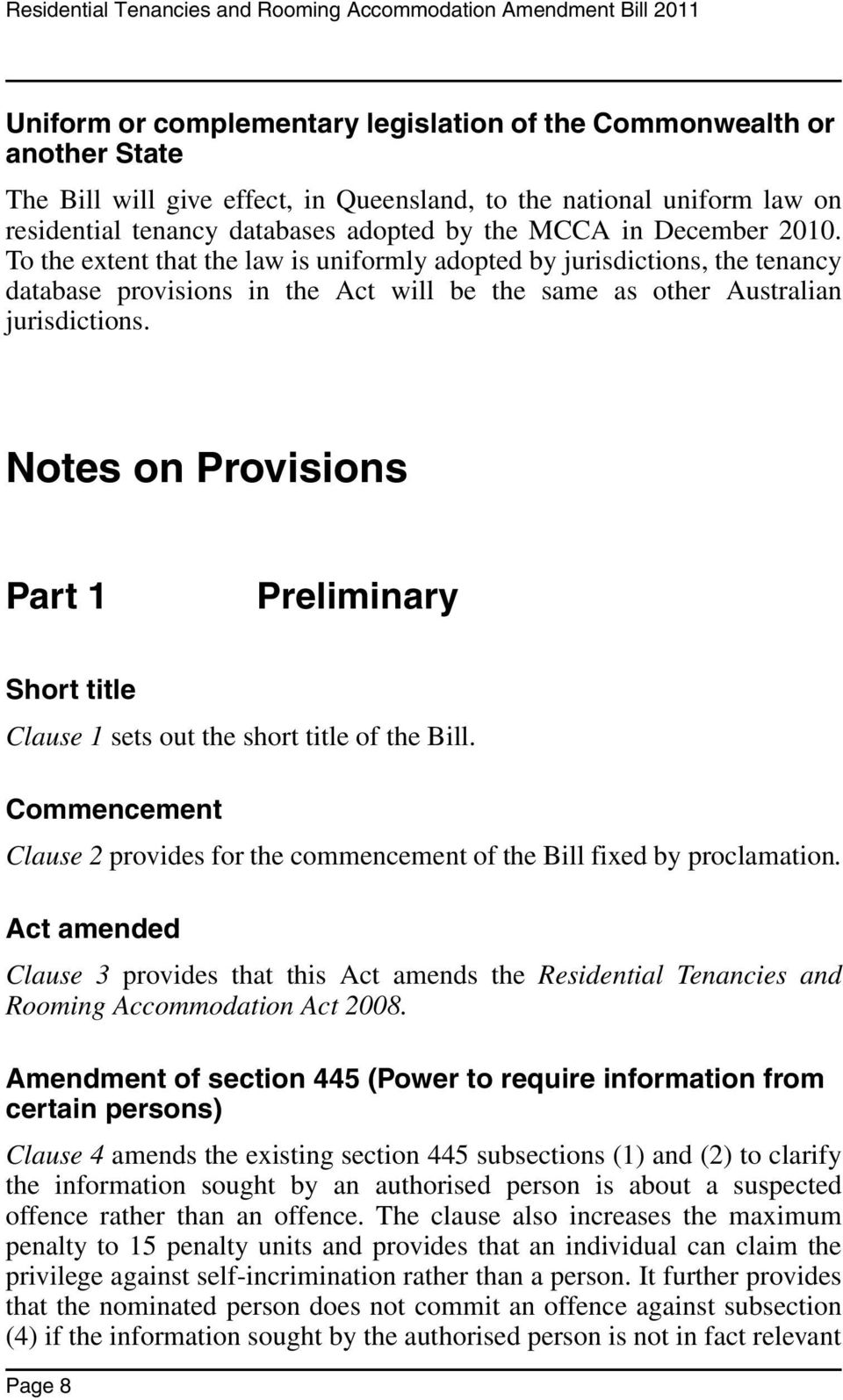 Notes on Provisions Part 1 Preliminary Short title Clause 1 sets out the short title of the Bill. Commencement Clause 2 provides for the commencement of the Bill fixed by proclamation.