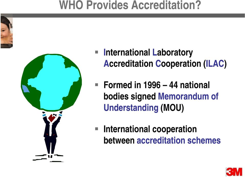 (ILAC) Formed in 1996 44 national bodies signed