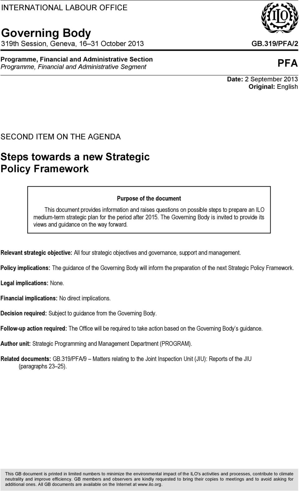 questions on possible steps to prepare an ILO medium-term strategic plan for the period after 2015. The Governing Body is invited to provide its views and guidance on the way forward.