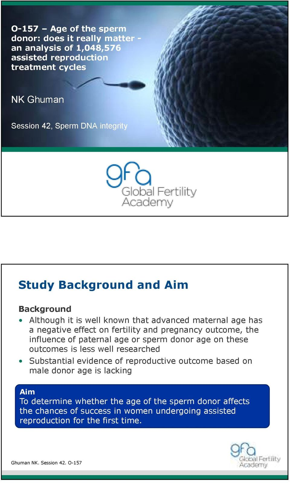 of paternal age or sperm donor age on these outcomes is less well researched Substantial evidence of reproductive outcome based on male donor age is lacking Aim
