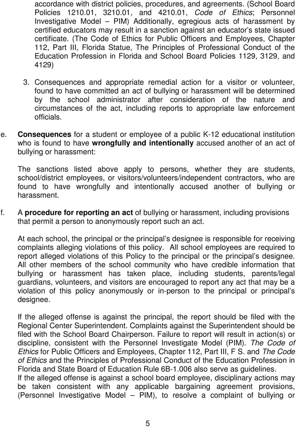 (The Code of Ethics for Public Officers and Employees, Chapter 112, Part III, Florida Statue, The Principles of Professional Conduct of the Education Profession in Florida and School Board Policies
