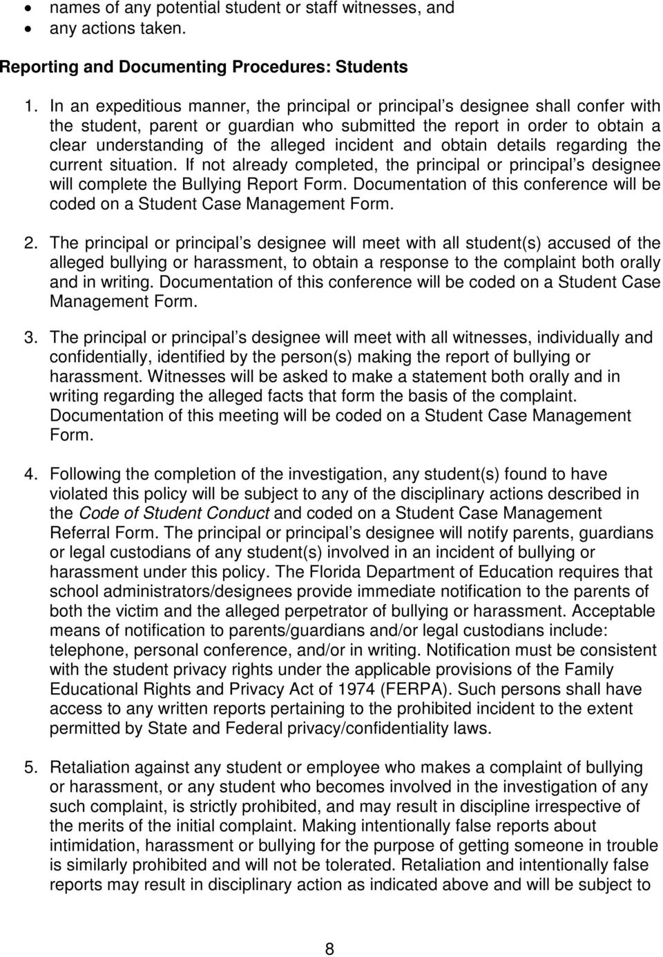 incident and obtain details regarding the current situation. If not already completed, the principal or principal s designee will complete the Bullying Report Form.