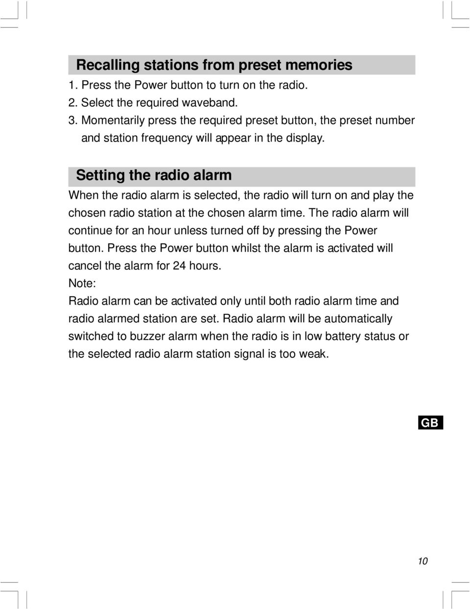 Setting the radio alarm When the radio alarm is selected, the radio will turn on and play the chosen radio station at the chosen alarm time.