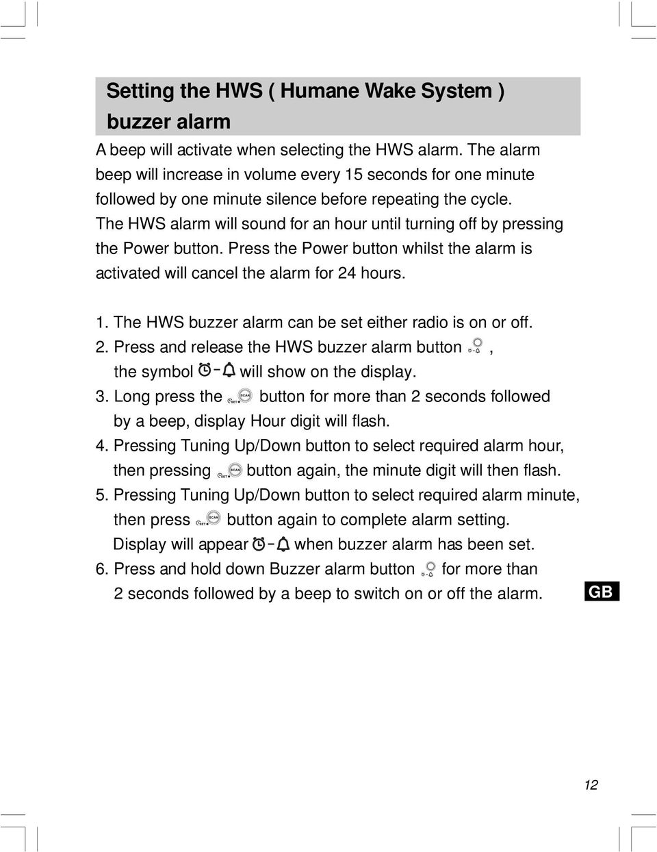 The HWS alarm will sound for an hour until turning off by pressing the Power button. Press the Power button whilst the alarm is activated will cancel the alarm for 24 hours. 1.