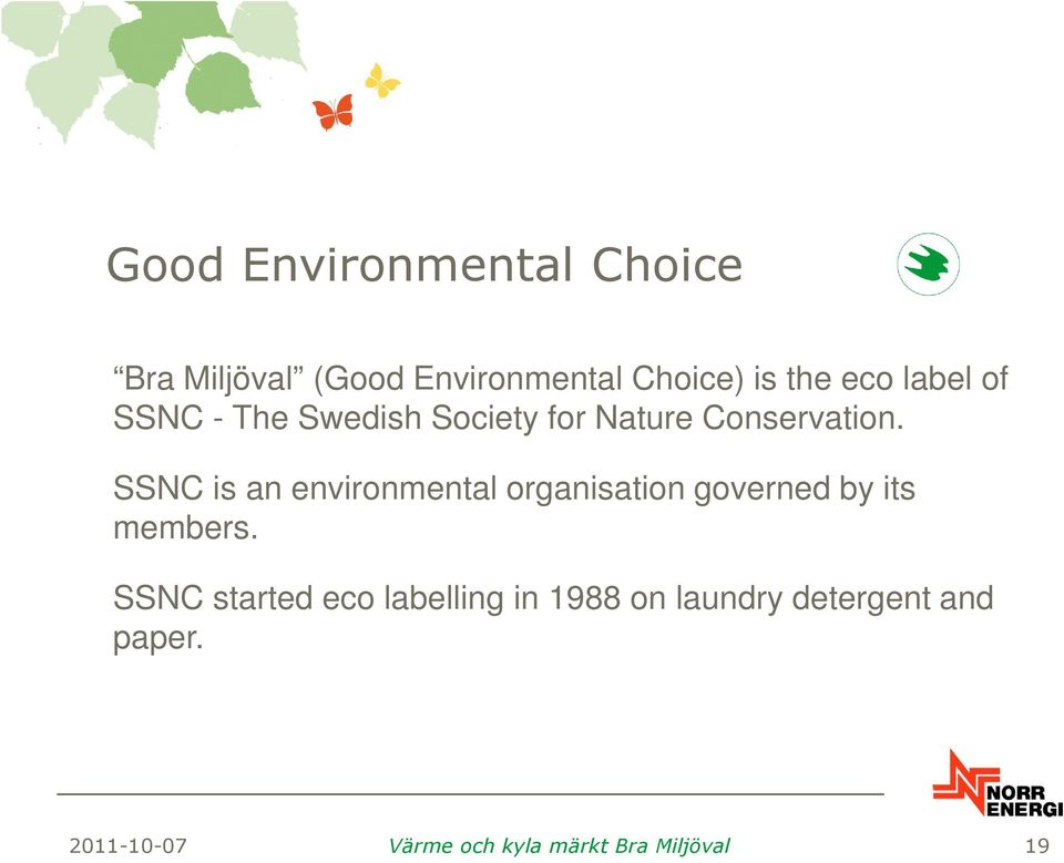 SSNC is an environmental organisation governed by its members.