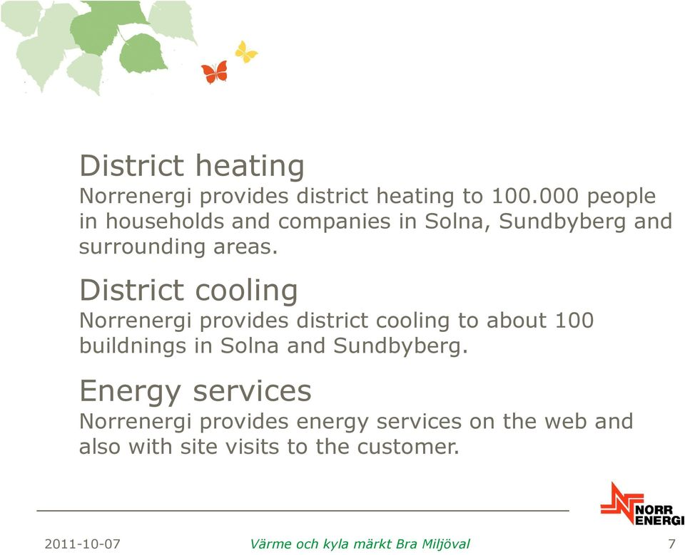 District cooling Norrenergi provides district cooling to about 100 buildnings in Solna and