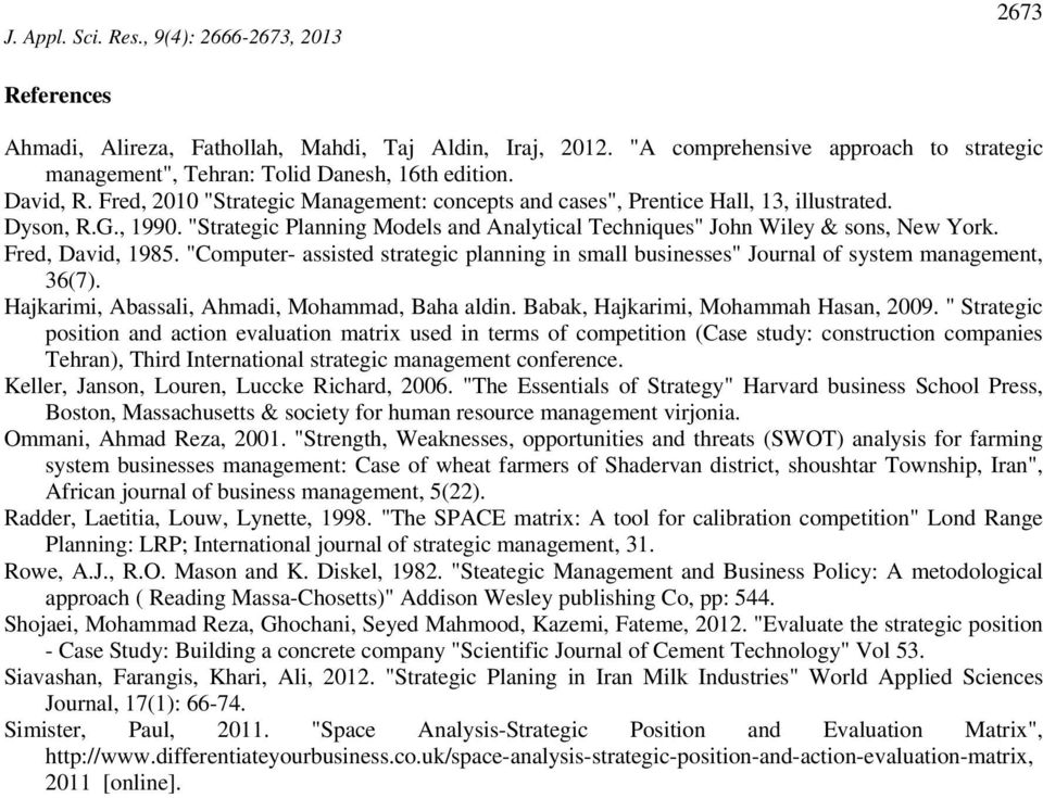"Fred, David, 1985. ""Computer- assisted strategic planning in small businesses"" Journal of system management, 36(7). Hajkarimi, Abassali, Ahmadi, Mohammad, Baha aldin."