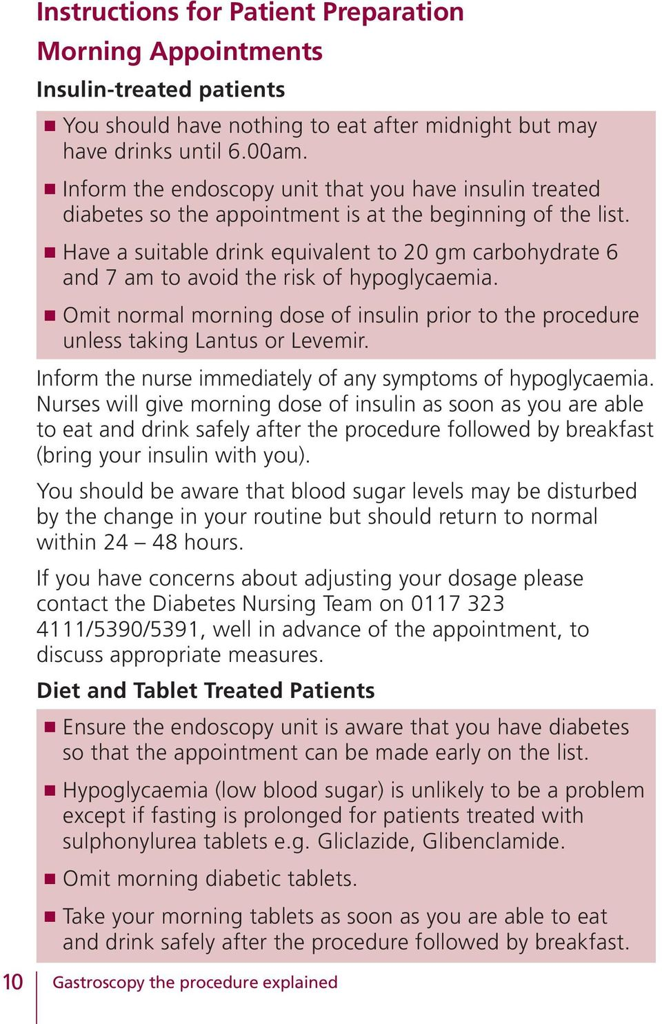 n Have a suitable drink equivalent to 20 gm carbohydrate 6 and 7 am to avoid the risk of hypoglycaemia. n Omit normal morning dose of insulin prior to the procedure unless taking Lantus or Levemir.