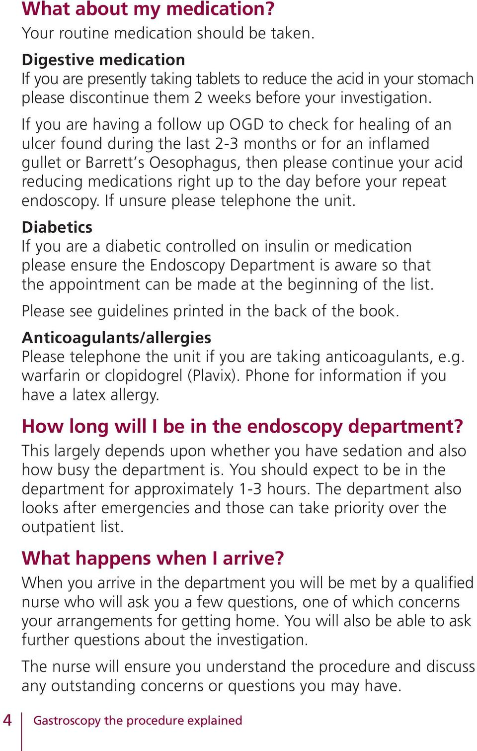 If you are having a follow up OGD to check for healing of an ulcer found during the last 2-3 months or for an inflamed gullet or Barrett s Oesophagus, then please continue your acid reducing