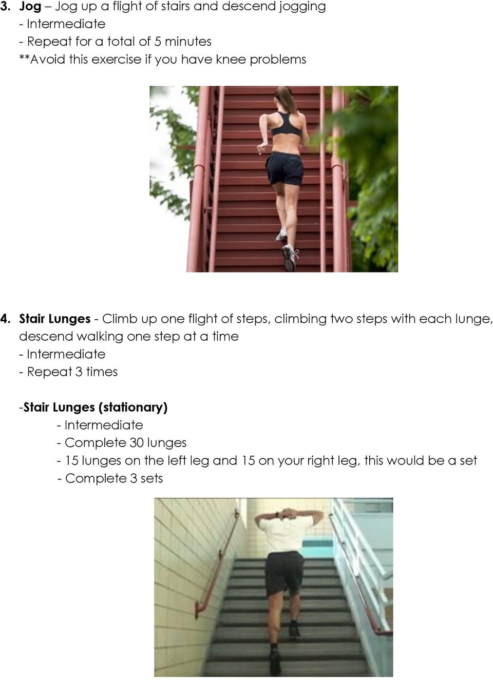 Stair Lunges - Climb up one flight of steps, climbing two steps with each lunge, descend walking one step at a