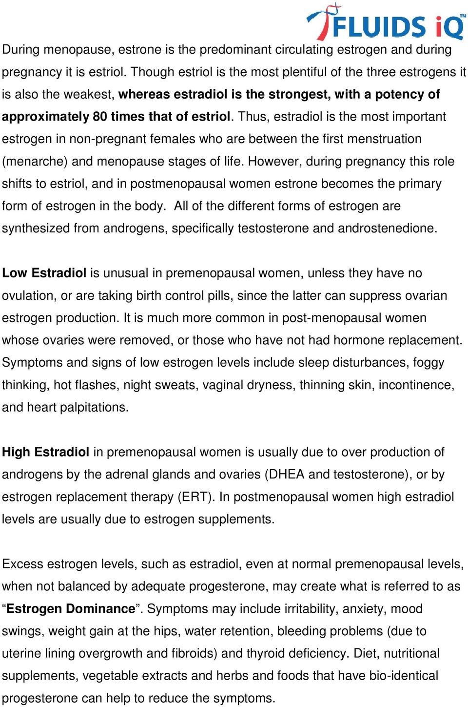 . Thus, estradiol is the most important estrogen in non-pregnant females who are between the first menstruation (menarche) and menopause stages of life.
