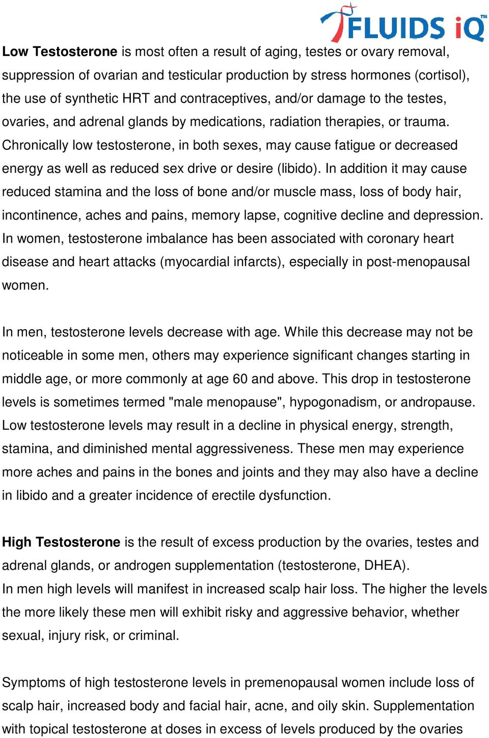 Chronically low testosterone, in both sexes, may cause fatigue or decreased energy as well as reduced sex drive or desire (libido).