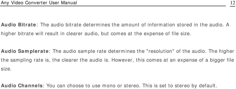 "Audio Samplerate: The audio sample rate determines the ""resolution"" of the audio."