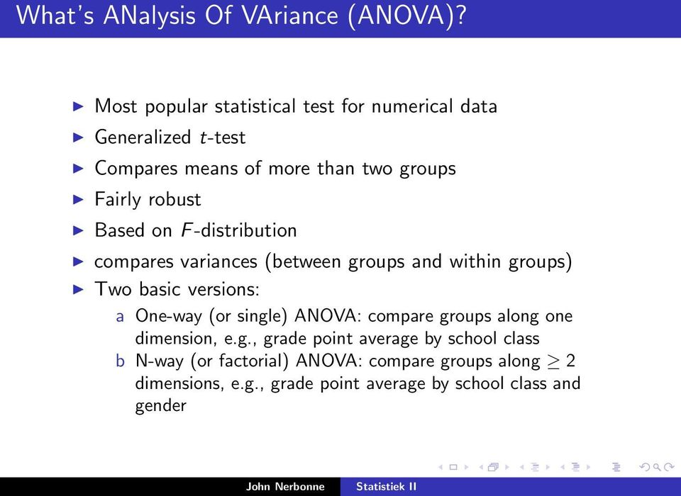Based on F -distribution compares variances (between groups and within groups) Two basic versions: a One-way (or single)