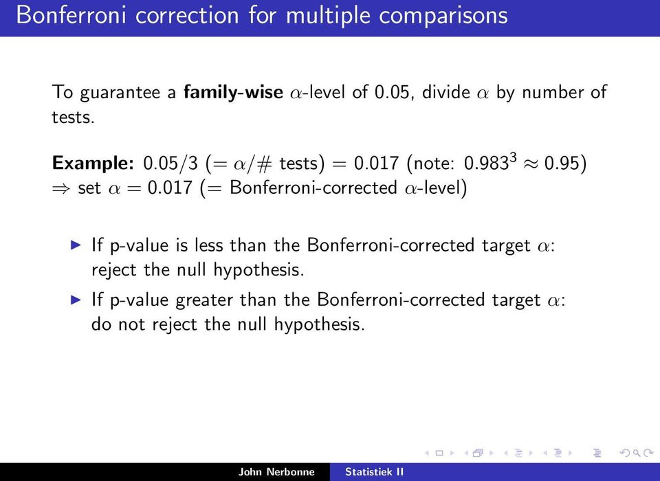 017 (= Bonferroni-corrected α-level) If p-value is less than the Bonferroni-corrected target α: