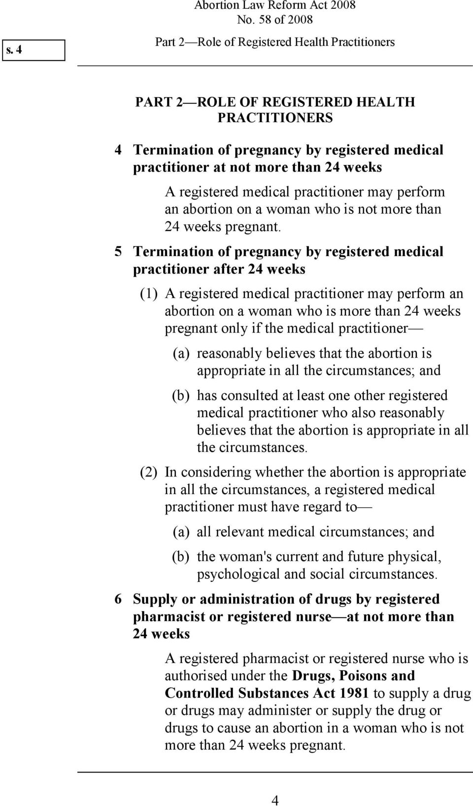 5 Termination of pregnancy by registered medical practitioner after 24 weeks (1) A registered medical practitioner may perform an abortion on a woman who is more than 24 weeks pregnant only if the