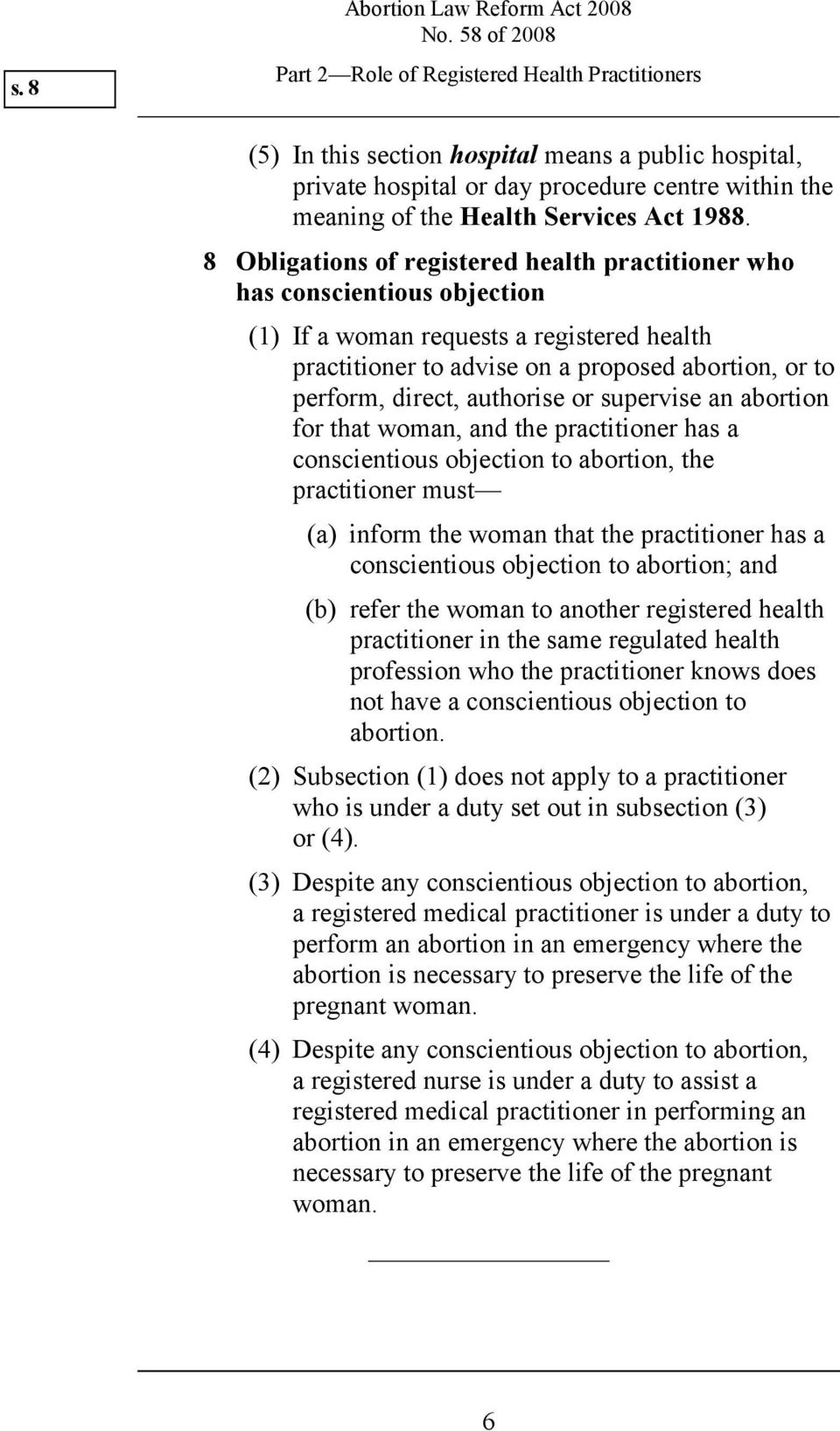 8 Obligations of registered health practitioner who has conscientious objection (1) If a woman requests a registered health practitioner to advise on a proposed abortion, or to perform, direct,