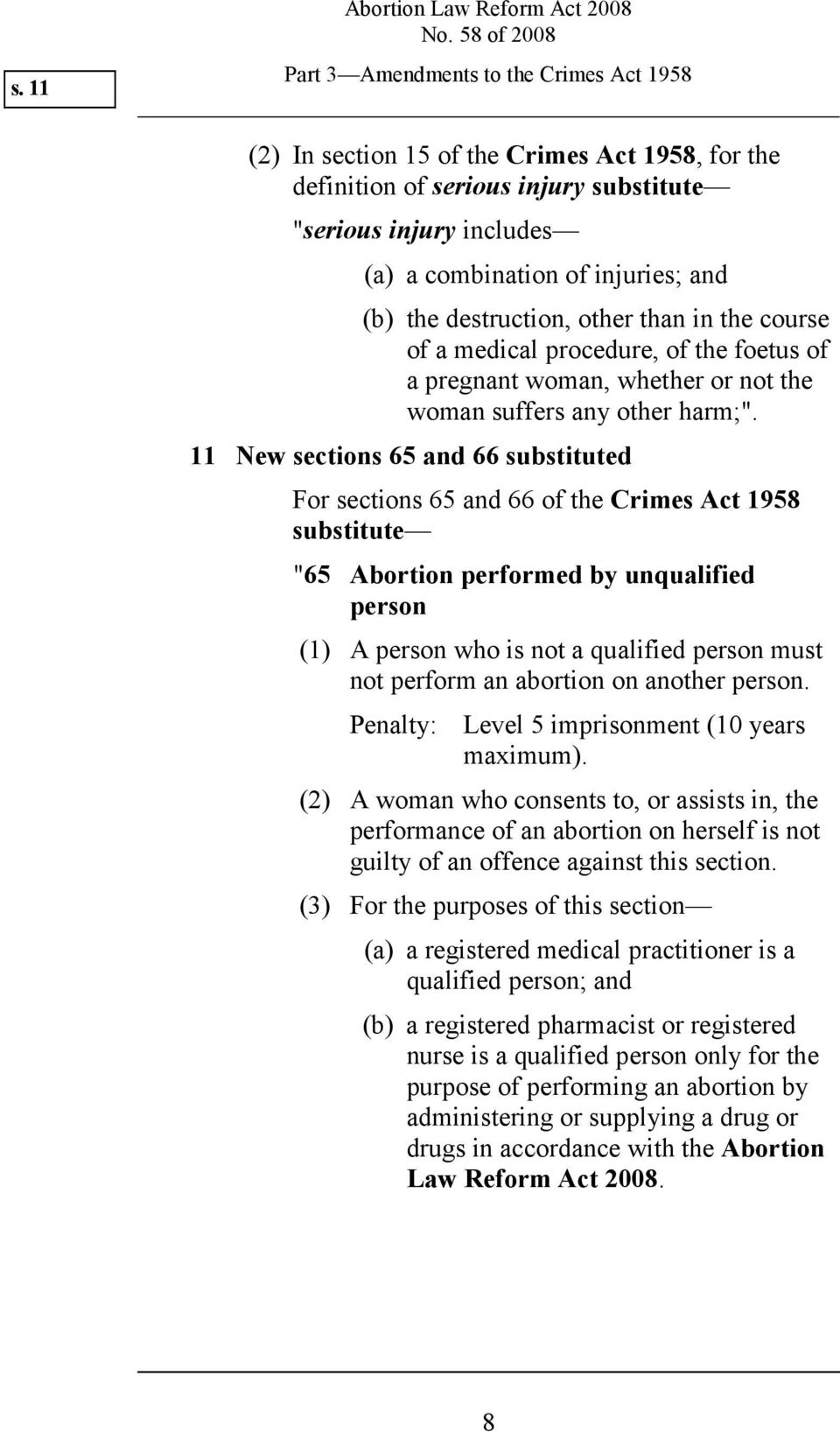 "11 New sections 65 and 66 substituted For sections 65 and 66 of the Crimes Act 1958 substitute ""65 Abortion performed by unqualified person (1) A person who is not a qualified person must not perform"
